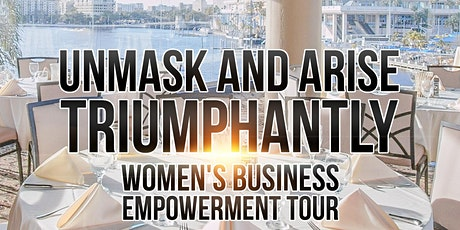 UNMASK AND ARISE TRIUMPHANTLY (Women's Business Empowerment Tour) tickets