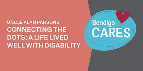 Connecting the dots ~ A life lived well with disability tickets