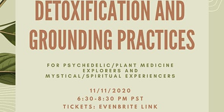 DETOXIFICATION AND GROUNDING PRACTICES FOR PSYCHEDELIC EXPLORERS/MYSTICS tickets