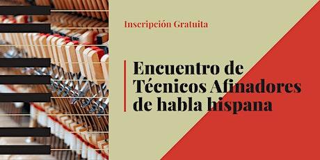 Encuentro de Técnicos Afinadores de Habla Hispana - 21 Oct - 6ta Edición entradas