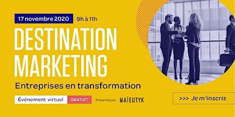 Destination Marketing - Entreprises en transformation tickets