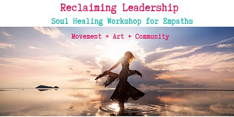 Reclaiming Leadership: Soul Healing Workshop for Empaths tickets