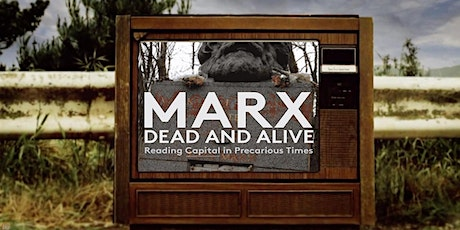 Marx Dead and Alive: Reading Capital in Precarious Times tickets