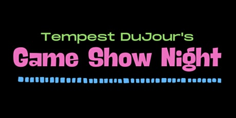 Tempest DuJour's Game Show Night tickets