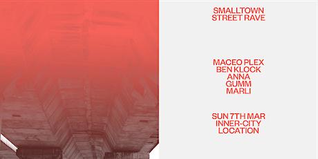 smalltown Street Rave w/ Maceo Plex (3hrs), Ben Klock (3hrs) + ANNA tickets