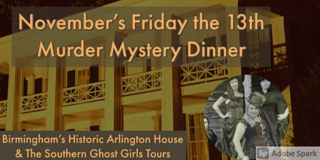 Friday the 13th  Murder Mystery Dinner/ Ghost Hunt B'ham's Arlington House tickets