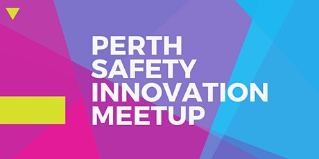 Perth Safety Innovation Meetup tickets