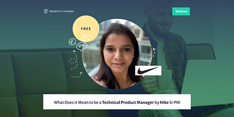 Webinar: What Does it Mean to be a Technical Product Manager by Nike Sr PM tickets