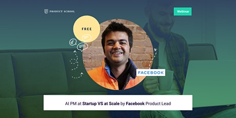 Webinar: AI PM at Startup VS at Scale by Facebook Product Lead tickets