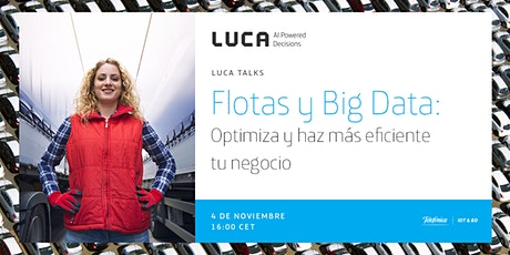 LUCA Talk: Flotas y Big Data - Optimiza y haz más eficiente tu negocio entradas