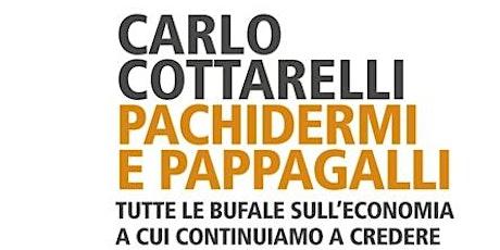 """Incontro con l'autore: Carlo Cottarelli """"Pachidermi e pappagalli. Tutte le biglietti"""