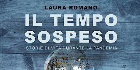 """Incontro con l'autore: Laura Romano """"Il tempo sospeso. Storie di vita duran biglietti"""