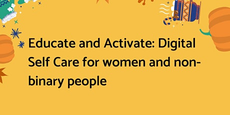 Educate and Activate: Digital Self Care for women and non-binary people tickets