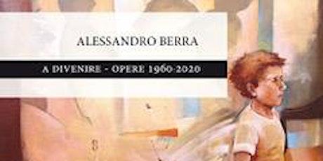 """Incontro con l'autore: Alessandro Berra """"A Divenire – opere 1960 – 2020"""" biglietti"""
