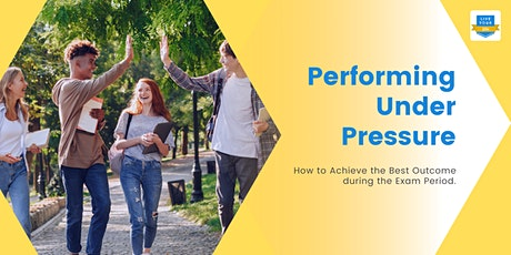 Perform Under Pressure - How to Achieve the Best Outcome during Exam Period tickets