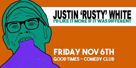 Justin 'Rusty' White - I'd Like It More if It was Different tickets