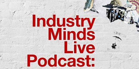 Industry Minds Live Podcast: Effects of Isolation on Creativity tickets