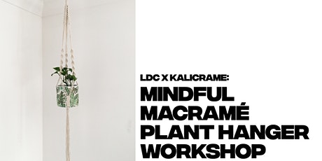 LDC x Kalicrame: Mindful Macramé Plant Hanger Workshop tickets