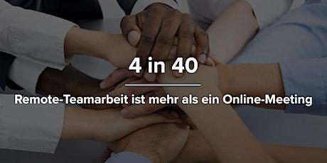 4 in 40 · Terminserie I · Remote-Teamarbeit ist mehr als ein Online-Meeting Tickets