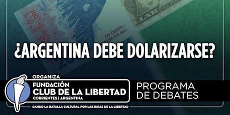 CLUB DE LA LIBERTAD - DEBATE ABIERTO - ARGENTINA DEBE DOLARIZARSE ? entradas