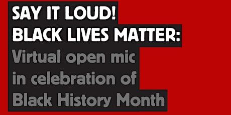 SAY IT LOUD! Black Lives Matter: Virtual Open-mic in celebration of BHM tickets