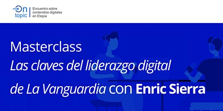 On Topic: Las claves del liderazgo digital de La Vanguardia tickets
