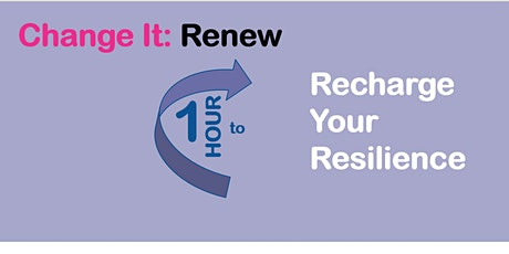 Change It Renew: One Hour To Recharge Your Resilience tickets