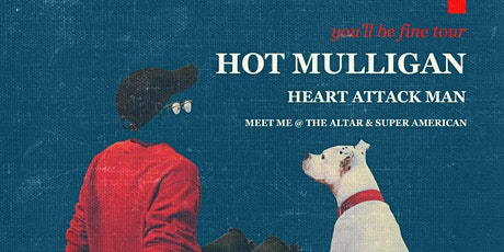 HOT MULLIGAN / Heart Attack Man / Meet Me @ The Altar / Super American tickets