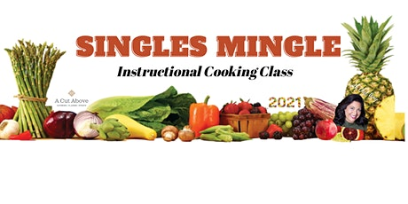 SINGLES MINGLE  Instructional Cooking Class - In-Person or Virtual tickets