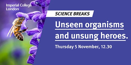 Science Breaks: Unseen organisms and unsung heroes tickets