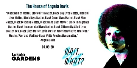 Wait What x Lakota Gardens: The House of Angela Davis tickets