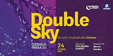 Double Sky | Inaugurazione Doble Cel +  Luca Aquino quartet biglietti