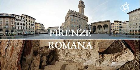 Firenze Romana biglietti