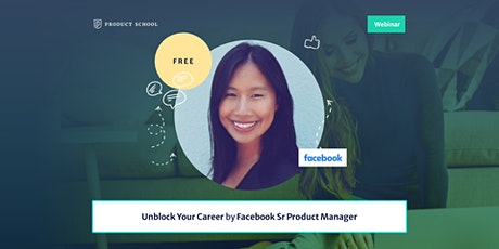 Webinar: Unblock Your Career by Facebook Sr Product Manager tickets