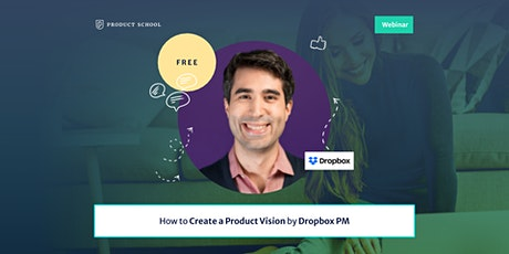 Webinar: How to Create a Product Vision by Dropbox PM tickets