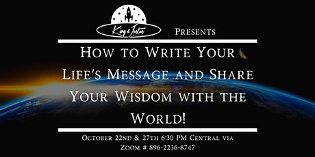 How to Write Your Life's Message and Share Your Wisdom with the World! tickets