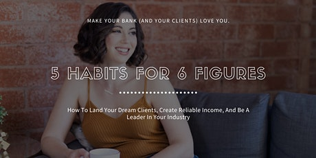5 Habits For 6 Figures: Land Your Dream Clients And Be An Industry Leader tickets
