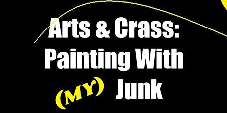 Arts & Crass: Painting With (My) Junk tickets
