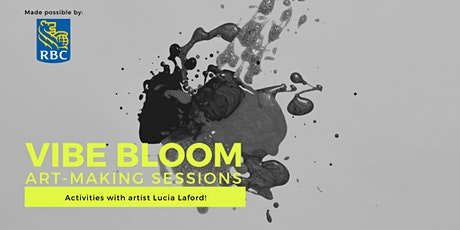 VIBE BLOOM presented by RBC: Art Making Session with Lucia Laford! tickets