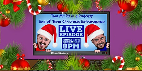 Two Mr Ps End of Term Christmas Extravaganza LIVE EPISODE tickets