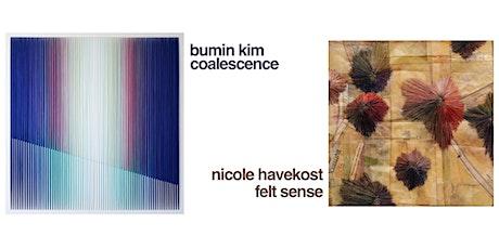 Opening Reception - Bumin Kim: Coalescence  / Nicole Havekost: Felt Sense tickets