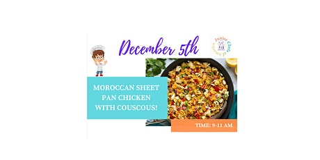 Kids(4-12)In-Person Cooking Class-Moroccan Sheet Pan Chicken-AM tickets
