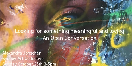 Looking for something meaningful and loving - an open conversation tickets