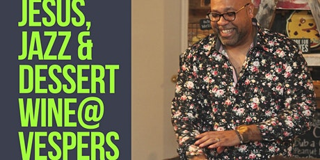 Jesus, Jazz & Dessert Wine@Vespers (Saturday, 11/28) tickets