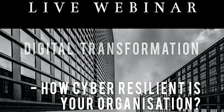 DIGITAL TRANSFORMATION - How cyber resilient is your organisation? tickets