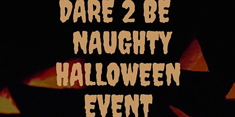 Dare 2 Be Naughty Halloween tickets