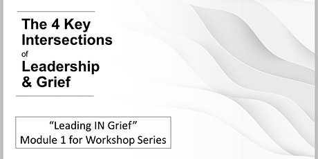 """Leadership & Grief  Series - """"Leading In Grief"""" (Module 1) tickets"""