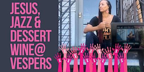 Jesus, Jazz & Dessert Wine@Vespers: Breast Cancer Awareness (Sat., 10/31) tickets