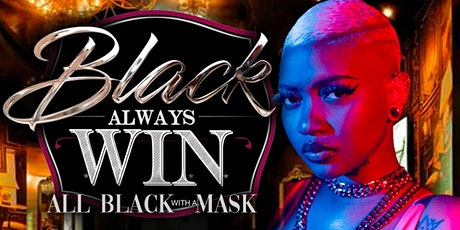 ALL BLACK  WITH A MASK (BLACK ALWAYS WIN)PERFORMANCE  BY JADA KINGDOM IN CT tickets