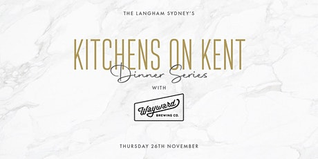 The Langham, Sydney's - Kitchens on Kent Dinner Series with Wayward Brewery tickets